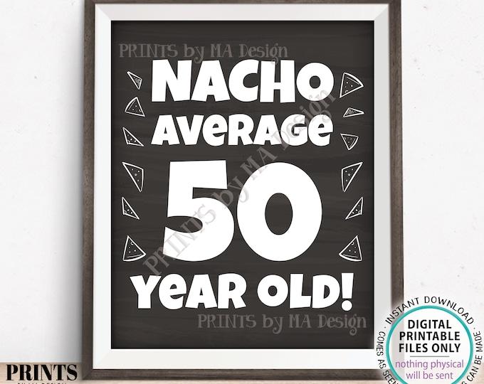 "Nacho Average Birthday Party Sign, Nacho Average 50 Year Old, 50th Bday Decoration, PRINTABLE 8x10/16x20"" Chalkboard Style Food Sign <ID>"