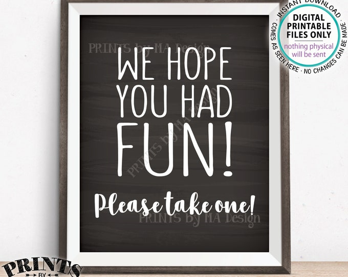 """Party Favor Sign, We Hope You Had Fun Please Take One, Birthday, Graduation, Retirement, Shower, PRINTABLE Chalkboard Style 8x10"""" Sign <ID>"""