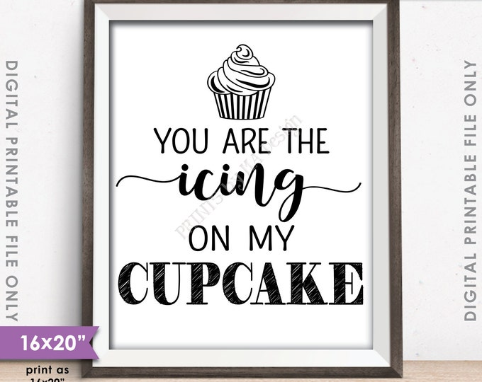 "Cupcake Sign, You Are the Icing on my Cupcake Wedding Reception Cupcake, 8x10/16x20"" Instant Download Digital Printable"