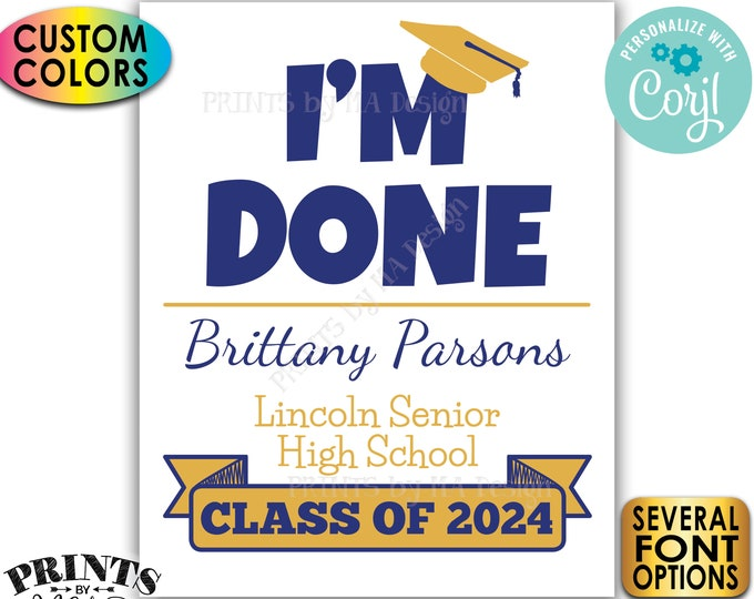 "I'm Done Graduation Party Welcome Sign, Class of Decorations, Custom Colors, PRINTABLE 8x10/16x20"" Sign <Edit Yourself with Corjl>"
