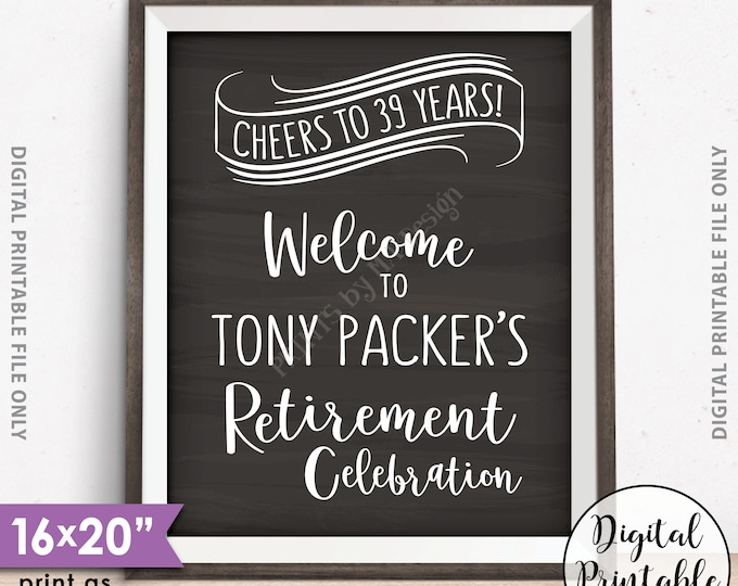 "Retirement Party Sign, Welcome to the Retirement Celebration, Cheers to Years, Congratulations, Printable 8x10/16x20"" Chalkboard Style Sign"