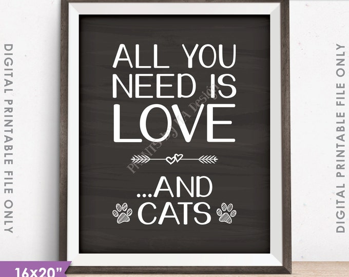 "All You Need Is Love and Cats Sign, Love for Cats Print, 16x20"" or 8x10"" Chalkboard Style Instant Download Digital Printable File"
