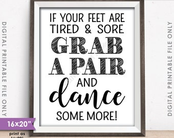 "Flip Flop Sign, If your feet are tired & Sore Grab a Pair and Dance Some More Wedding Sign, 8x10/16x20"" Instant Download Digital Printable"
