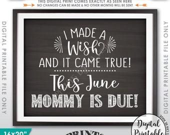 Pregnancy Announcement Sign, I Made a Wish and It Came True Mommy is Due in JUNE Dated Chalkboard Style PRINTABLE Baby Reveal Sign <ID>