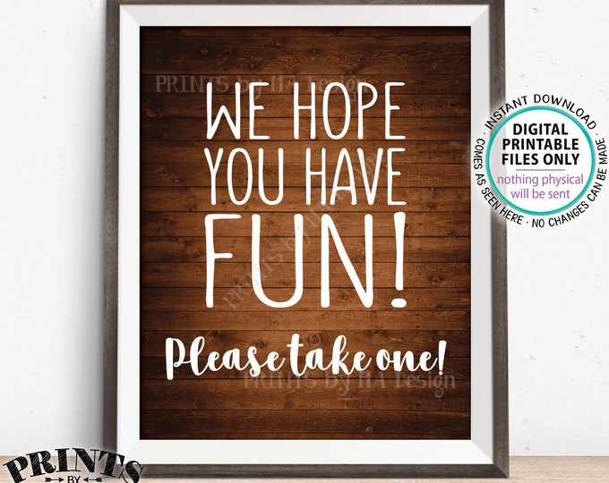 """Party Favor Sign, We Hope You Have Fun Please Take One, Birthday Graduation Retirement Shower, PRINTABLE Rustic Wood Style 8x10"""" Sign <ID>"""