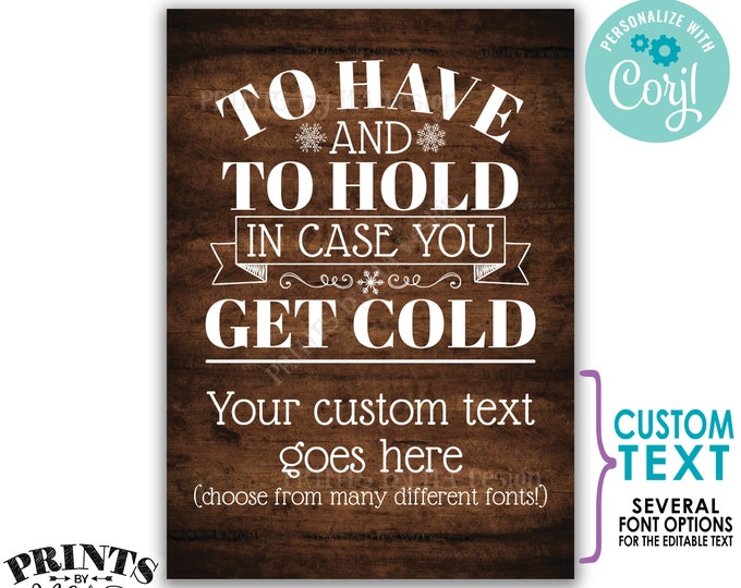 """To Have and To Hold In Case You Get Cold Sign, Custom PRINTABLE 5x7"""" Rustic Wood Style Wedding Sign <Edit Yourself with Corjl>"""