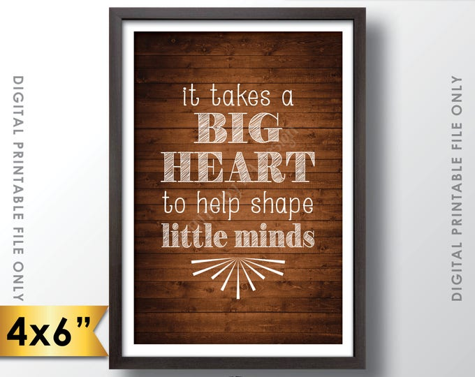 "It takes a big heart to shape little minds, Teacher's Gift, Child Caregiver Teacher Gift, 4x6"" Rustic Wood Style Printable Instant Download"
