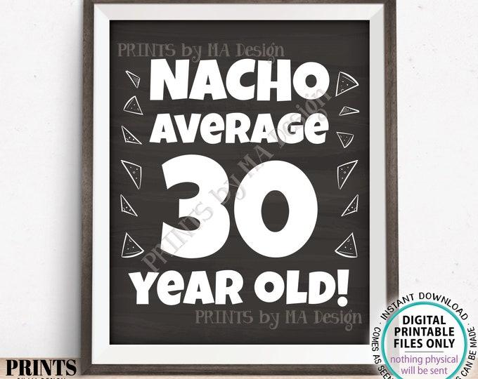"Nacho Average Birthday Party Sign, Nacho Average 30 Year Old, 30th Bday Decoration, PRINTABLE 8x10/16x20"" Chalkboard Style Food Sign <ID>"