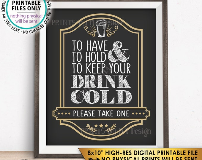 """Drink Holder Wedding Favor Sign, To Have and To Hold and to Keep Your Drink Cold, Take a Koozie Sign, 8x10"""" Printable Instant Download Sign"""
