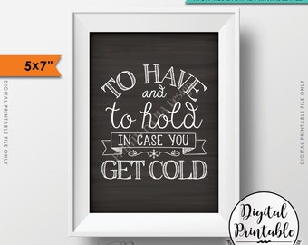 """To Have and To Hold In Case You Get Cold Rustic Wedding Sign, Wedding Favors, 5x7"""" Chalkboard Style Instant Download Digital Printable File"""
