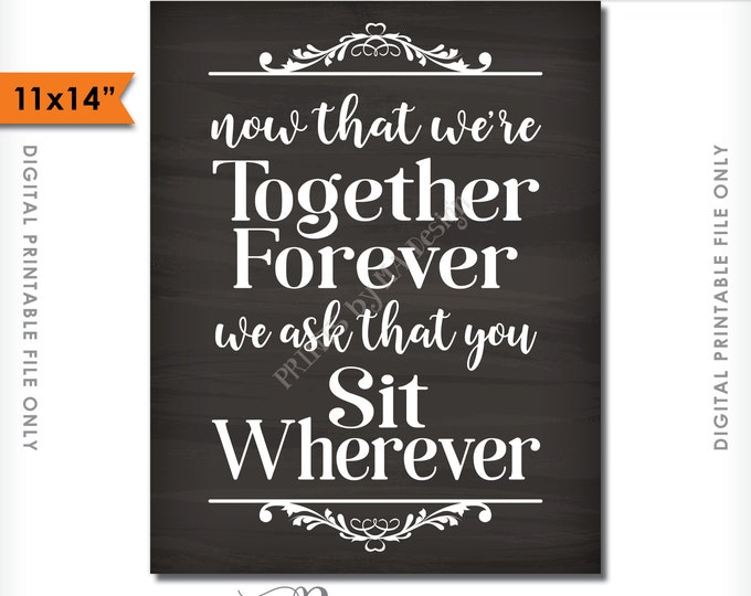 "Now That We're Together Forever We Ask That You Sit Together, Wedding Sign, Pick a Seat, Choose Your Seat, 11x14"" Instant Download Printable"