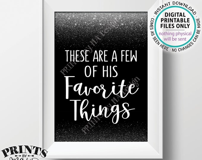 "These Are a Few of His Favorite Things Sign, Wedding, Birthday Party, Graduation, Retirement, PRINTABLE 5x7"" Black/Silver Glitter Sign <ID>"