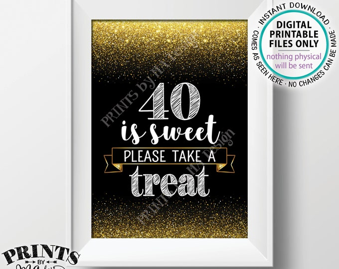 """40th Birthday, 40 is Sweet Please Take a Treat Fortieth Party Decor, 40th Anniversary, PRINTABLE Black & Gold Glitter 5x7"""" 40 Sign <ID>"""