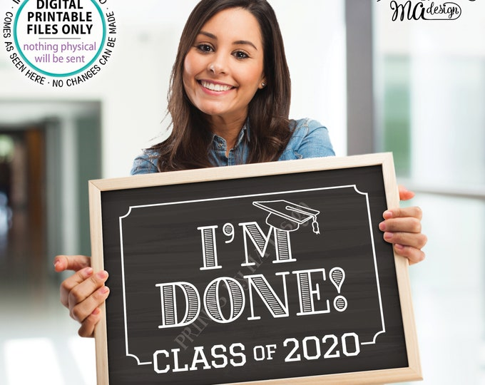 """I'm Done! Class of 2020 Sign, College or High School Graduation, Senior Pictures, PRINTABLE 8x10/16x20"""" Chalkboard Style Grad Sign <ID>"""