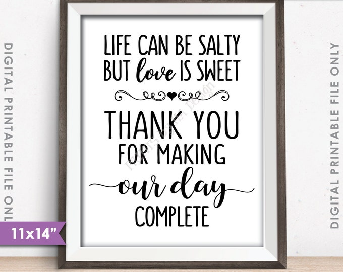 """Love is Sweet Sign, Life can be salty, Thank you for making our day complete, Wedding Sign, 11x14"""" Instant Download Digital Printable File"""
