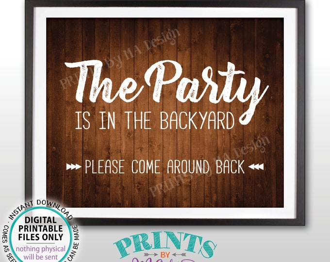 "Party is in the Backyard Please Come Around Back, Come to the Backyard Party Around Back, PRINTABLE 8x10/16x20"" Rustic Wood Style Sign <ID>"
