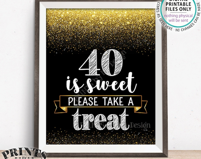 "40th Birthday, 40 is Sweet Please Take a Treat Fortieth Party Decor, 40th Anniversary, PRINTABLE Black & Gold Glitter 8x10"" 40 Sign <ID>"