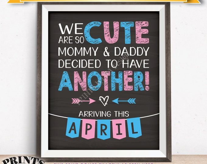 """Pregnancy Announcement We Are So Cute Mommy & Daddy Decided to Have Another in APRIL dated PRINTABLE 8x10/16x20"""" Baby Reveal Sign <ID>"""