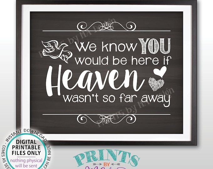"Heaven Sign, We Know You Would Be Here if Heaven Wasn't So Far Away Wedding Sign, Reception, Chalkboard Style PRINTABLE 8x10"" Sign <ID>"