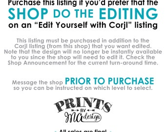 "Have the Shop Edit an ""Edit Yourself with Corjl"" listing for you, Message Shop Prior to Purchase for a Custom Digital Printable File"