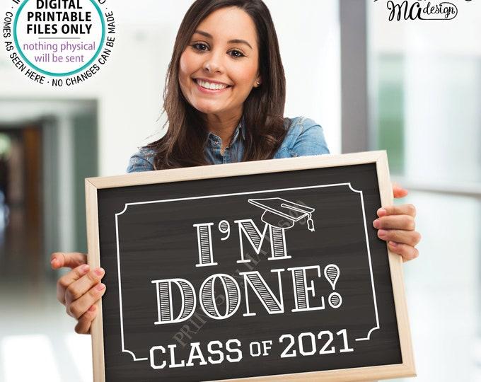 "Class of 2021 I'm Done Sign, High School Graduation, College Graduation, PRINTABLE 8x10/16x20"" Chalkboard Style 2021 Grad Sign <ID>"