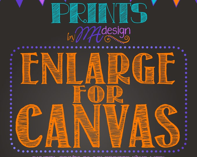 Enlarge for Canvas, Enlarge a CUSTOM digital print to fit on a stretched canvas [Read all Item Details for full info prior to purchase]