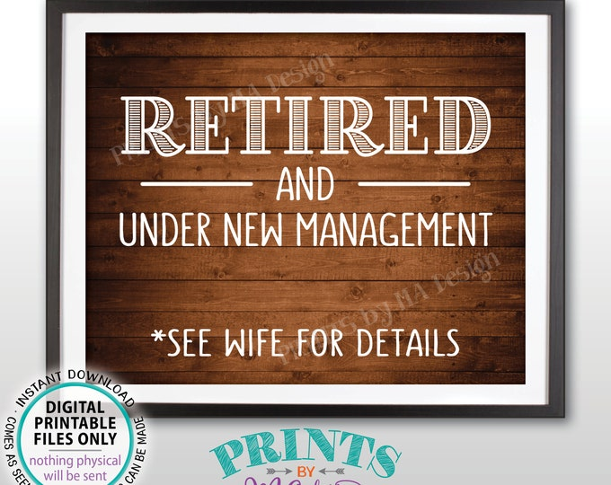 "Retired and Under New Management Sign, See Wife for Details Funny Retirement Party Sign, PRINTABLE 8x10"" Rustic Wood Style Retiree Sign <ID>"