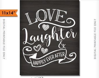 """Love Laughter and Happily Ever After Sign, Wedding Reception, Rehearsal Dinner, Engagement, PRINTABLE 11x14"""" Chalkboard Style Sign <ID>"""