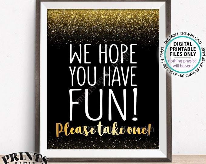 """Party Favor Sign We Hope You Have Fun Please Take One, Birthday Graduation Retirement Shower, PRINTABLE Black/Gold Glitter 8x10"""" Sign <ID>"""
