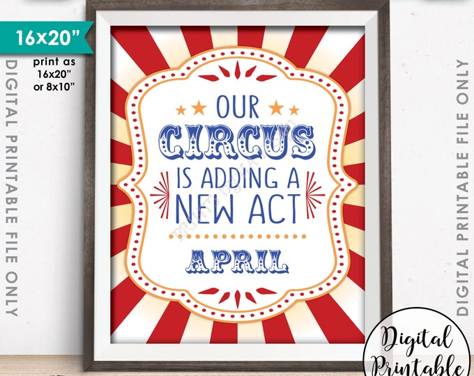 Circus Pregnancy Announcement, Our Circus is Adding a New Act, Expecting in APRIL Dated PRINTABLE Circus Themed Baby Reveal Sign <ID>