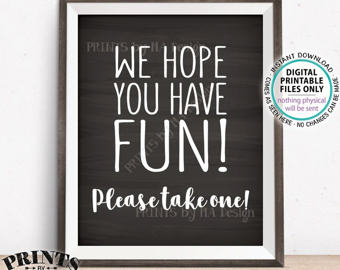 "Party Favor Sign, We Hope You Have Fun Please Take One, Birthday Graduation Retirement Shower, PRINTABLE Chalkboard Style 8x10"" Sign <ID>"