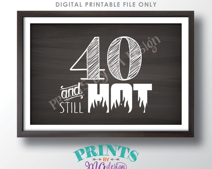 """40th Birthday Sign, 40 & Still Hot, Funny 40th Birthday Decor, Fortieth Bday Party Candy Bar, PRINTABLE 4x6"""" Chalkboard Style 40th Sign <ID>"""
