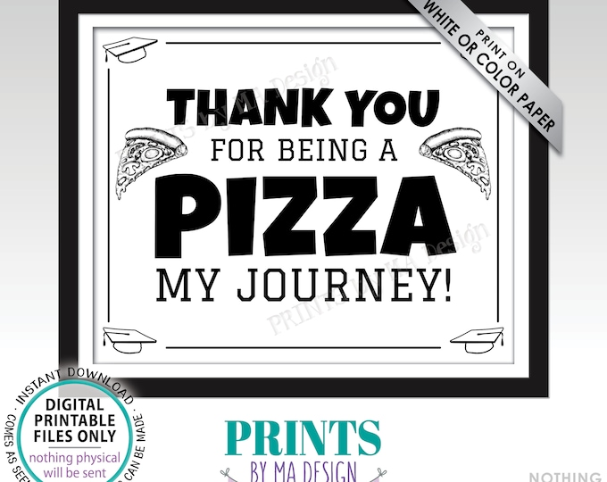 "Graduation Party Pizza Sign, Thank You for being a Pizza my Journey, PRINTABLE 8x10/16x20"" Black & White Sign, Grad Party Food Sign <ID>"