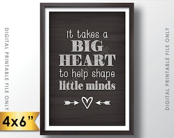 """It takes a big heart to shape little minds, Teacher's Gift, Child Caregiver Gift, 4x6"""" Chalkboard Style Printable Instant Download"""