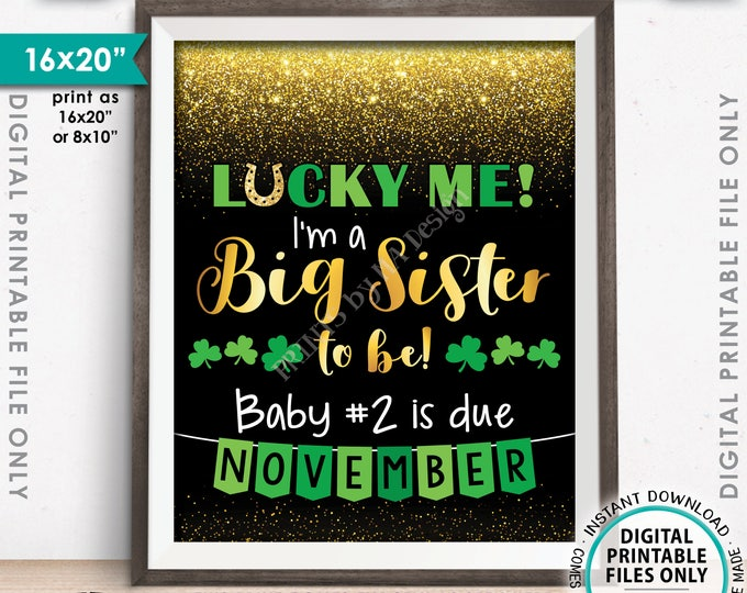 St Patrick's Day Pregnancy Announcement Sign, Lucky Me I'm a Big Sister to Be, #2 due NOVEMBER Dated Gold Glitter PRINTABLE Reveal Sign <ID>