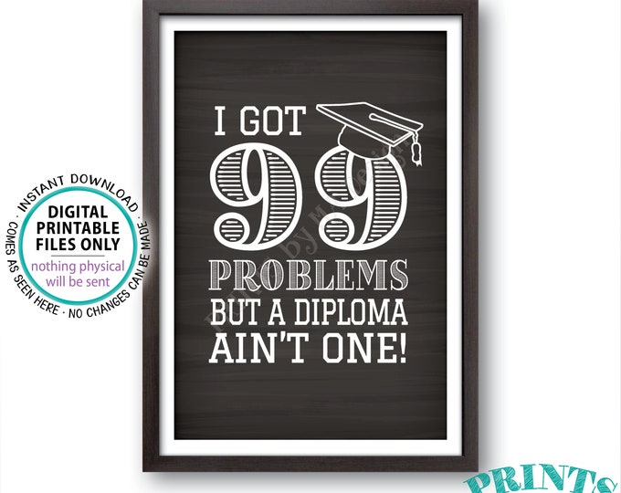 "99 Problems but a Diploma Ain't One Sign, High School Graduation Party, College, Decoration, PRINTABLE 4x6"" Chalkboard Style Grad Sign <ID>"