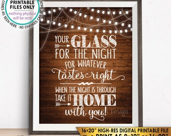 "Your Glass for the Night for Whatever Tastes Right Glass Favors, Take it Home With You, PRINTABLE 8x10/16x20"" Rustic Wood Style Sign <ID>"