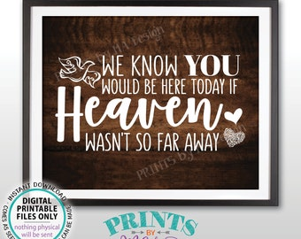 """Heaven Sign, We Know You Would Be Here Today if Heaven Wasn't So Far Away, PRINTABLE 8x10/16x20"""" Rustic Wood Style Wedding Tribute Sign <ID>"""