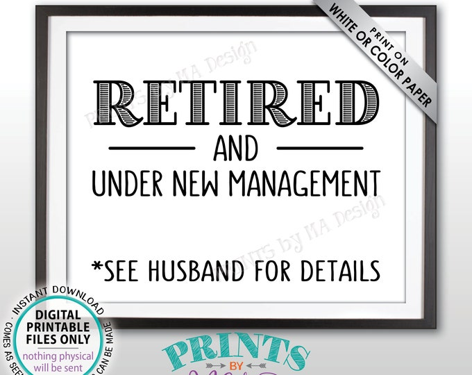 "Retired and Under New Management Sign, See Husband for Details Funny Retirement Party Sign, Black Text, PRINTABLE 8x10"" Retiree Sign <ID>"