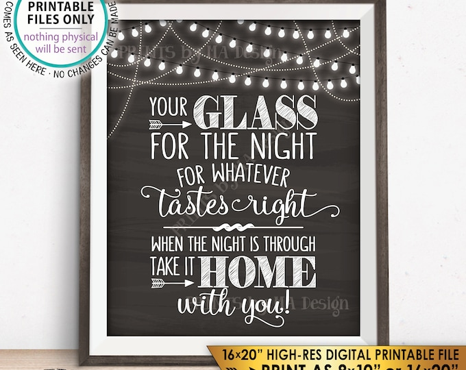 "Your Glass for the Night for Whatever Tastes Right Glass Favors, Take it Home With You, PRINTABLE 8x10/16x20"" Chalkboard Style Sign <ID>"