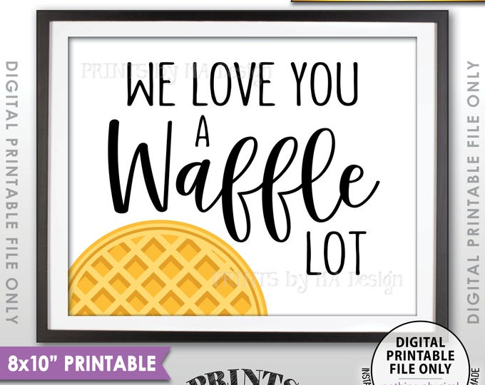 """Waffle Sign, We Love You a Waffle Lot, Wedding Breakfast, Wedding Brunch, Waffle Station, Waffle Bar, Instant Download PRINTABLE 8x10"""" Sign"""