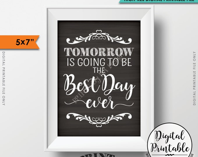 """Tomorrow is Going to Be The Best Day Ever Sign, Rehearsal Dinner, Rustic Wedding Sign, Instant Download 5x7"""" Chalkboard Style Printable Sign"""