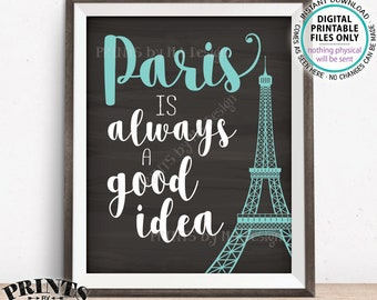 "Paris is Always a Good Idea sign, Eiffel Tower Travel to Paris Audrey Hepburn Quote, PRINTABLE Chalkboard Style & Teal Text 8x10/16x20"" <ID>"
