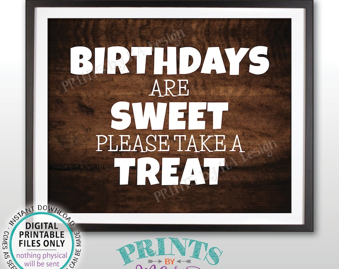 "Birthdays are Sweet Please Take a Treat Sign, Birthday Party Favors, Cake Candy Treats, PRINTABLE 8x10/16x20"" Rustic Wood Style Sign <ID>"