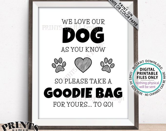 """Goodie Bag Sign, We Love Our Dog So Take a Goodie Bag for Yours To Go, Take a Treat, PRINTABLE 8x10/16x20"""" Sign <ID>"""
