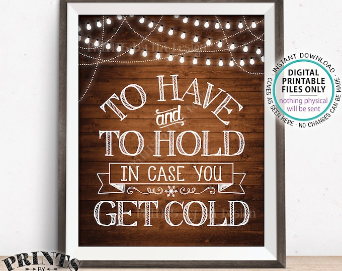 """To Have and To Hold In Case You Get Cold Wedding Sign, Blanket, Coat, Warm Favors, Lights, PRINTABLE 8x10/16x20"""" Rustic Wood Style Sign <ID>"""