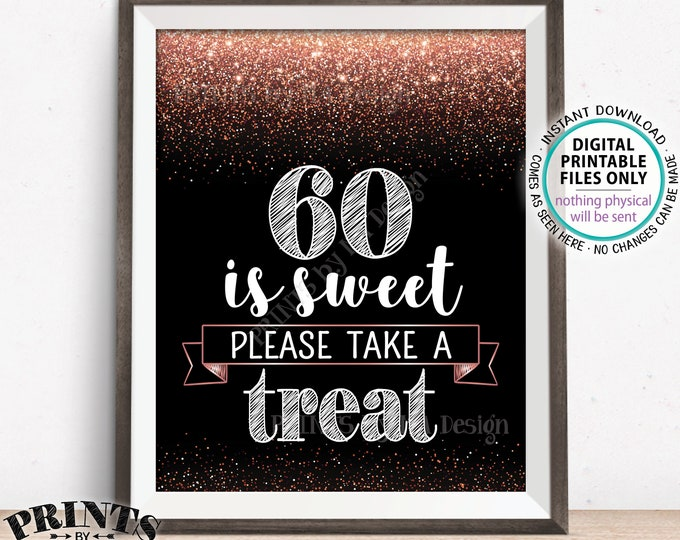 """60th Birthday, 60 is Sweet Please Take a Treat Sign, Sixtieth Party Decor, 60th Anniversary, Rose Gold Glitter, PRINTABLE 8x10"""" 60 Sign <ID>"""