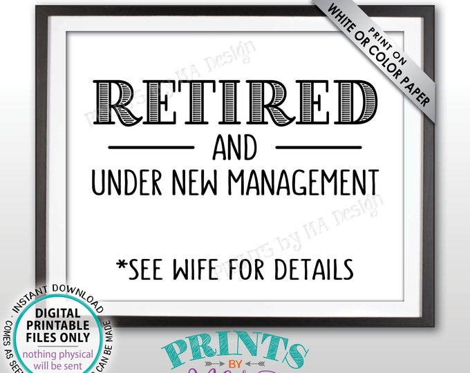 "Retired and Under New Management Sign, See Wife for Details Funny Retirement Party Sign, Black Text, PRINTABLE 8x10"" Retiree Sign <ID>"
