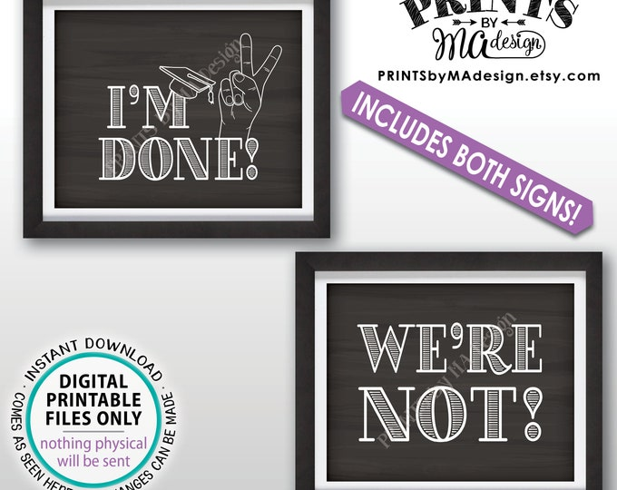 "I'm Done Graduation Sign, We're Not Sign, Peace Out I'm Done High School Graduation Funny, PRINTABLE 8x10/16x20"" Chalkboard Style Signs <ID>"