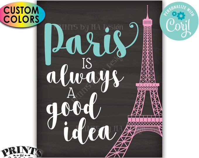 """Paris is Always a Good Idea sign, Eiffel Tower, Travel, PRINTABLE Chalkboard Style 8x10""""/16x20"""" Sign <Edit Colors Yourself with Corjl>"""